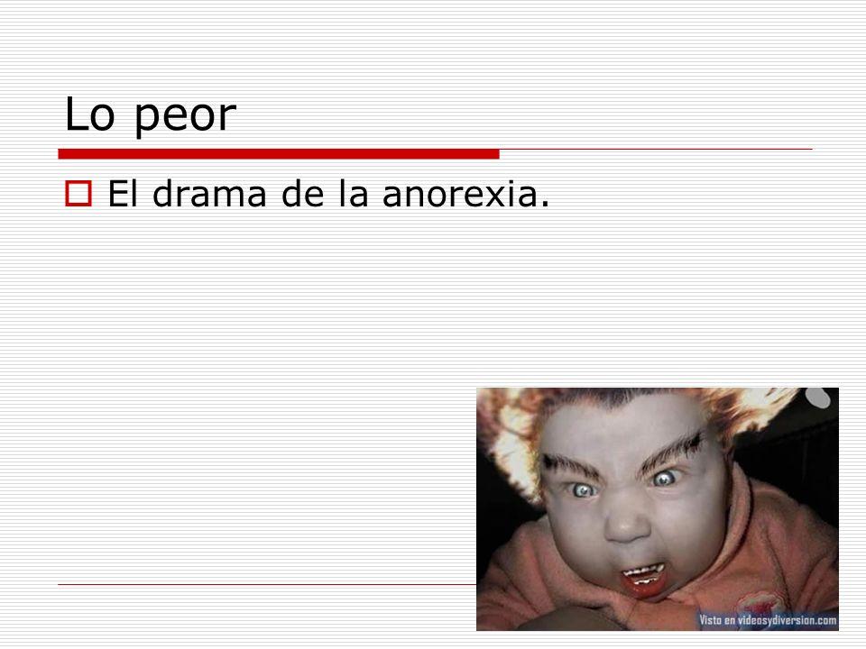 Lo peor El drama de la anorexia.