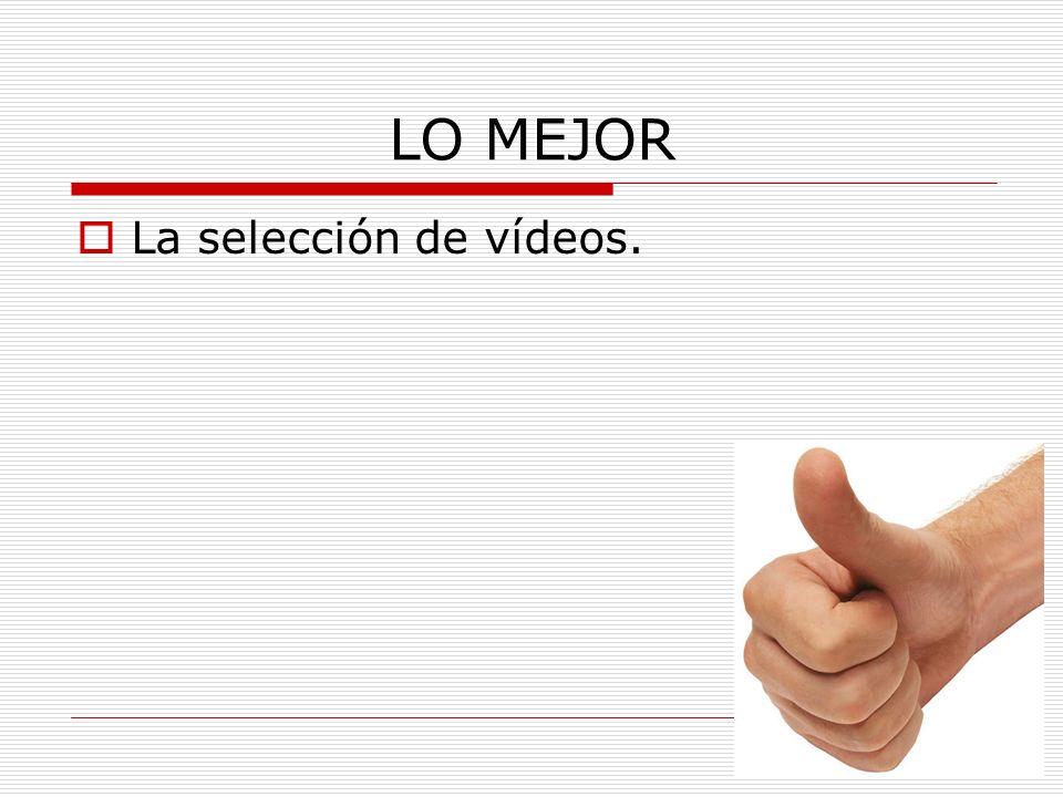 LO MEJOR La selección de vídeos.