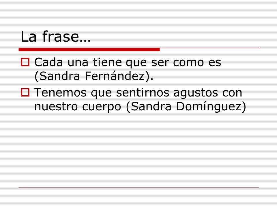 La frase… Cada una tiene que ser como es (Sandra Fernández).