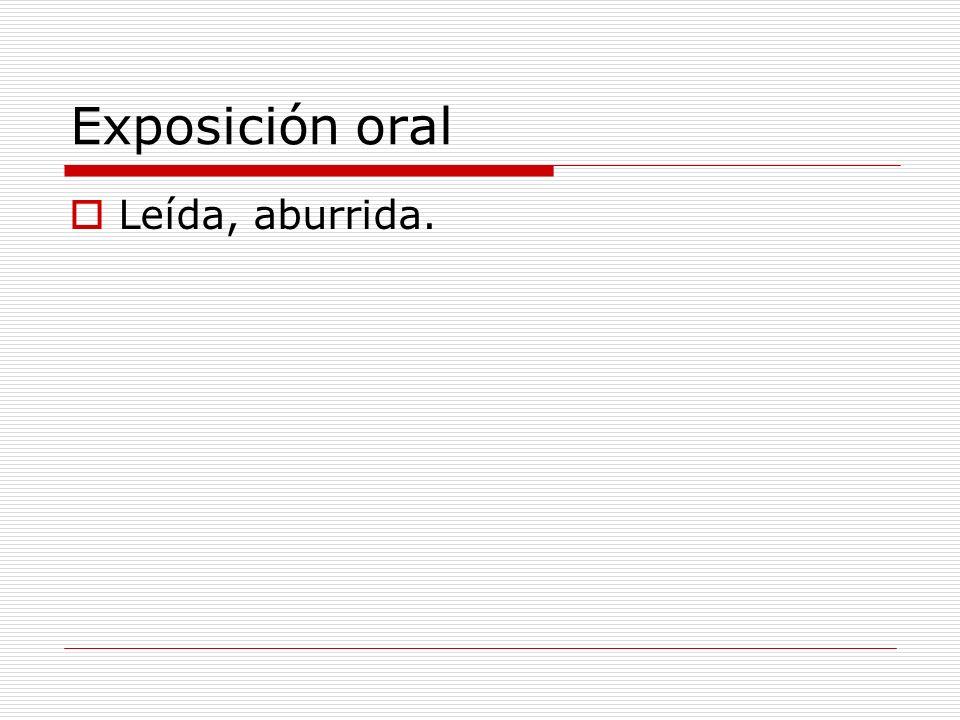 Exposición oral Leída, aburrida.