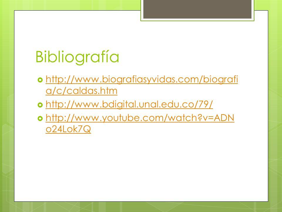 Bibliografía http://www.biografiasyvidas.com/biografia/c/caldas.htm
