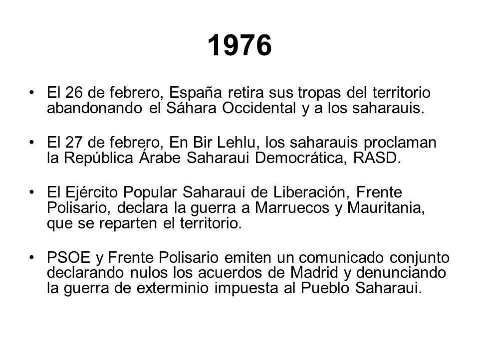 1976 El 26 de febrero, España retira sus tropas del territorio abandonando el Sáhara Occidental y a los saharauis.