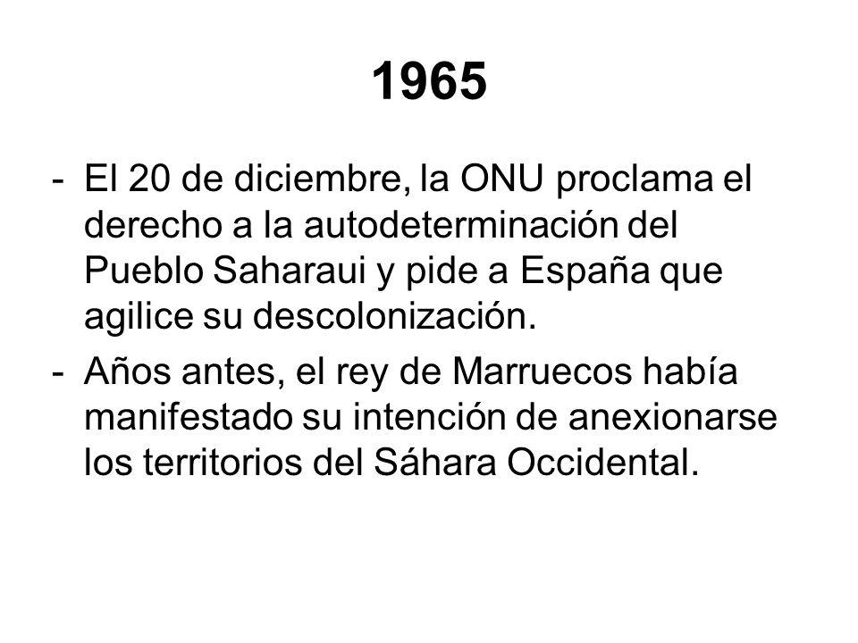 1965El 20 de diciembre, la ONU proclama el derecho a la autodeterminación del Pueblo Saharaui y pide a España que agilice su descolonización.