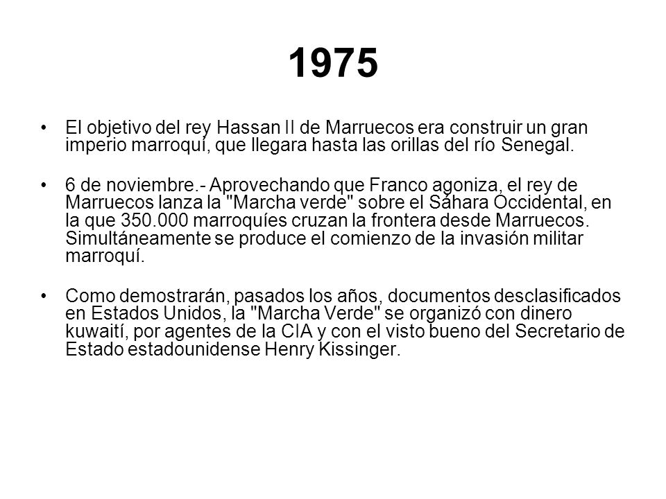 1975El objetivo del rey Hassan II de Marruecos era construir un gran imperio marroquí, que llegara hasta las orillas del río Senegal.