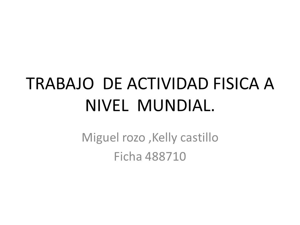 TRABAJO DE ACTIVIDAD FISICA A NIVEL MUNDIAL.