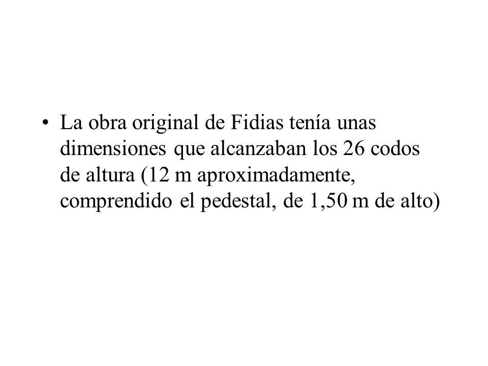 La obra original de Fidias tenía unas dimensiones que alcanzaban los 26 codos de altura (12 m aproximadamente, comprendido el pedestal, de 1,50 m de alto)