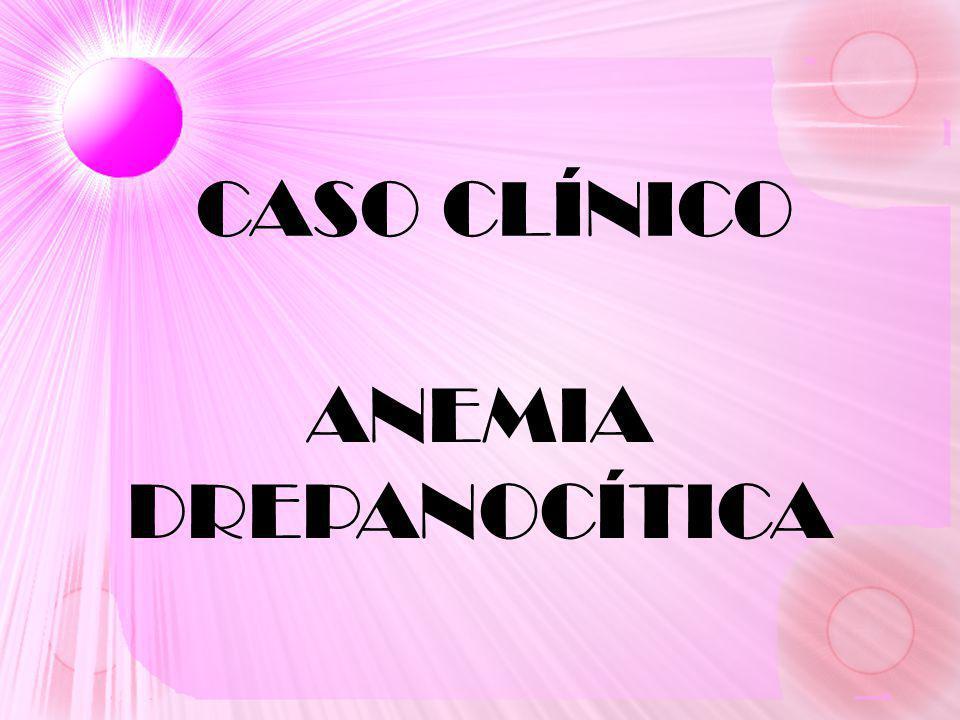 CASO CLÍNICO ANEMIA DREPANOCÍTICA