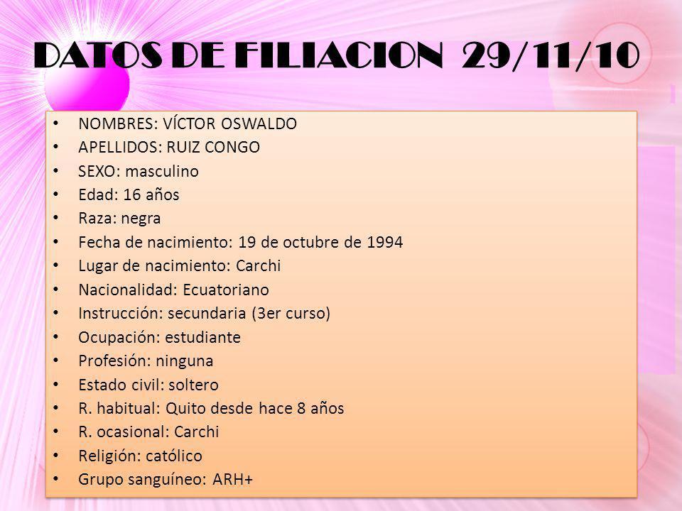 DATOS DE FILIACION 29/11/10 NOMBRES: VÍCTOR OSWALDO