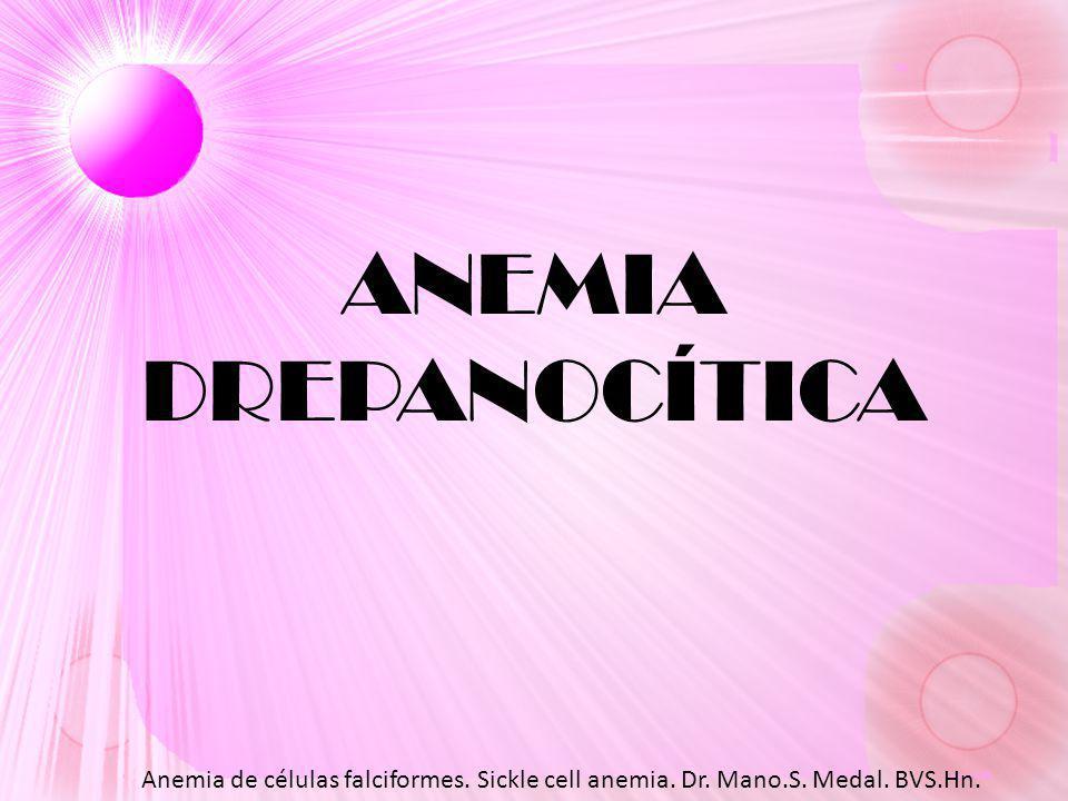ANEMIA DREPANOCÍTICA Anemia de células falciformes. Sickle cell anemia. Dr. Mano.S. Medal. BVS.Hn.
