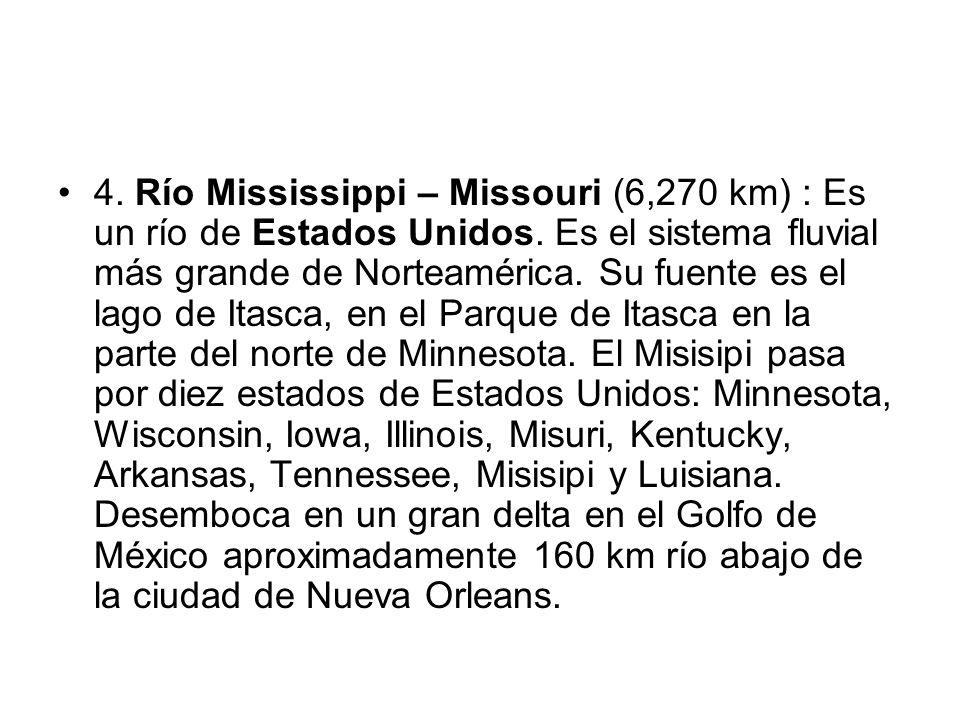4. Río Mississippi – Missouri (6,270 km) : Es un río de Estados Unidos