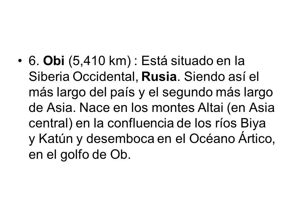 6. Obi (5,410 km) : Está situado en la Siberia Occidental, Rusia