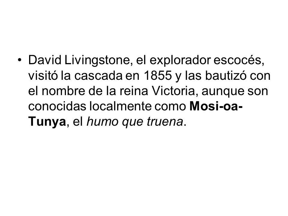 David Livingstone, el explorador escocés, visitó la cascada en 1855 y las bautizó con el nombre de la reina Victoria, aunque son conocidas localmente como Mosi-oa-Tunya, el humo que truena.