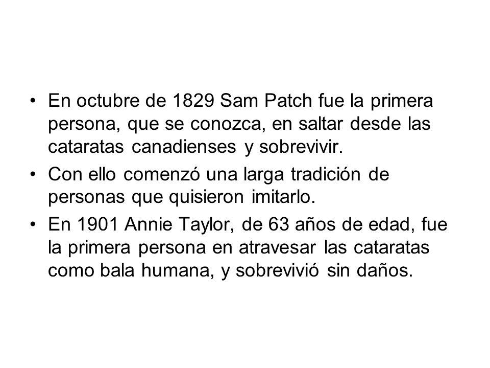 En octubre de 1829 Sam Patch fue la primera persona, que se conozca, en saltar desde las cataratas canadienses y sobrevivir.