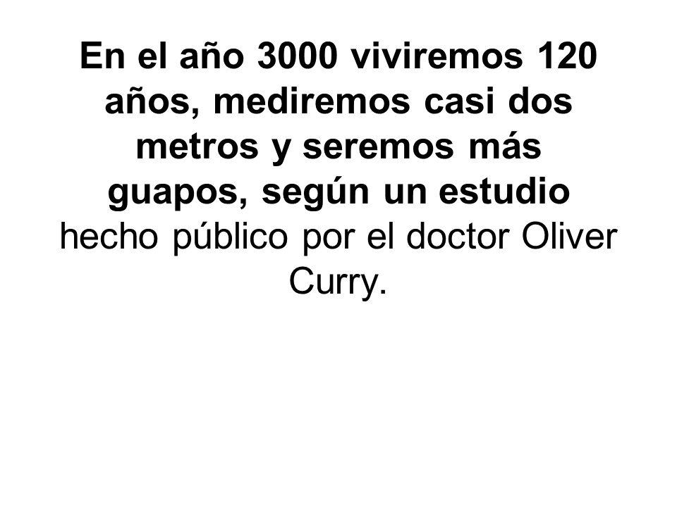 En el año 3000 viviremos 120 años, mediremos casi dos metros y seremos más guapos, según un estudio hecho público por el doctor Oliver Curry.