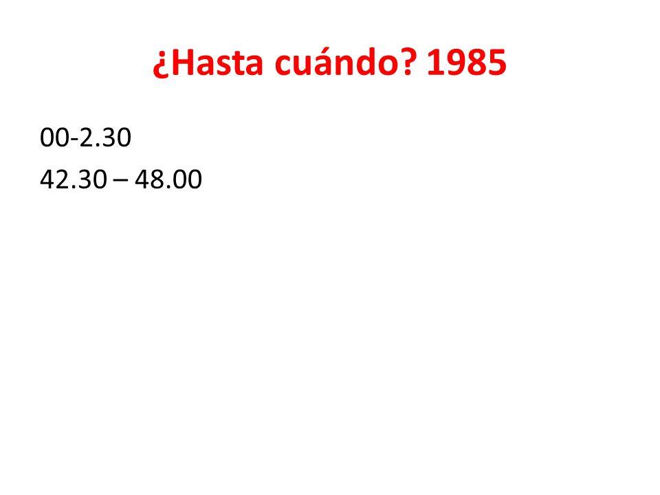 ¿Hasta cuándo 1985 00-2.30 42.30 – 48.00