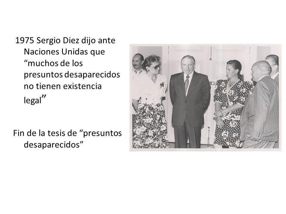 1975 Sergio Diez dijo ante Naciones Unidas que muchos de los presuntos desaparecidos no tienen existencia legal Fin de la tesis de presuntos desaparecidos