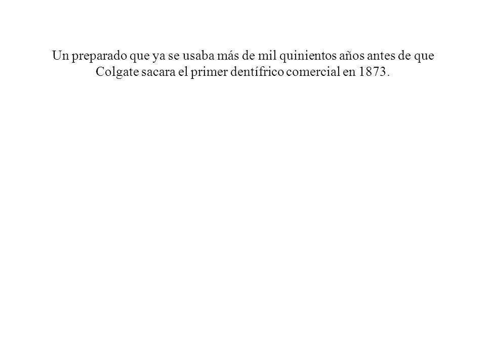 Un preparado que ya se usaba más de mil quinientos años antes de que Colgate sacara el primer dentífrico comercial en 1873.