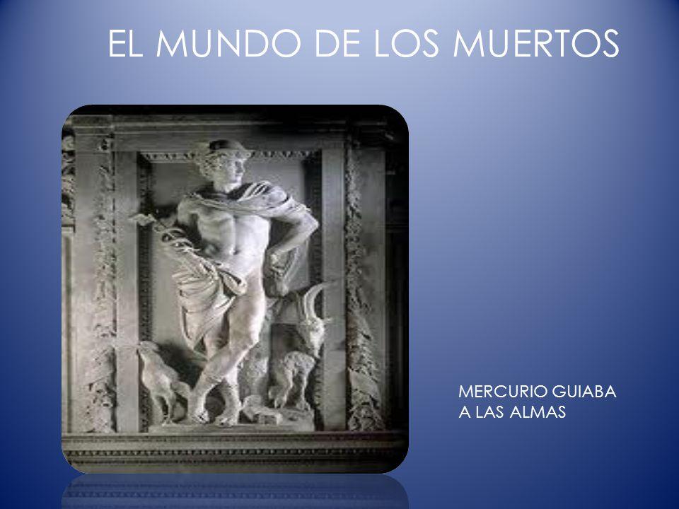 EL MUNDO DE LOS MUERTOS MERCURIO GUIABA A LAS ALMAS