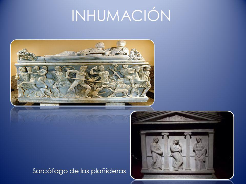 INHUMACIÓN Sarcófago de las plañideras