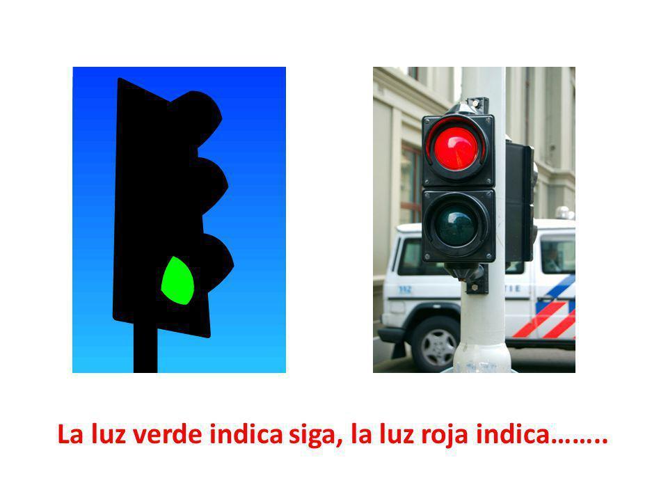 La luz verde indica siga, la luz roja indica……..