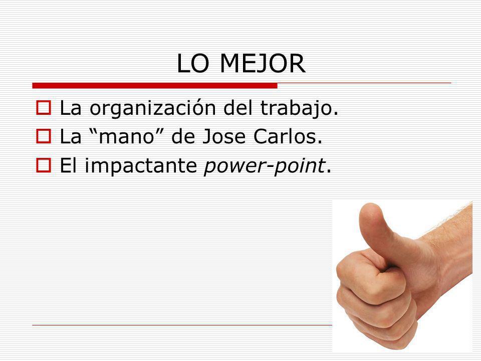 LO MEJOR La organización del trabajo. La mano de Jose Carlos.