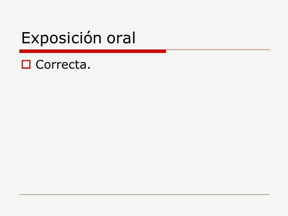 Exposición oral Correcta.