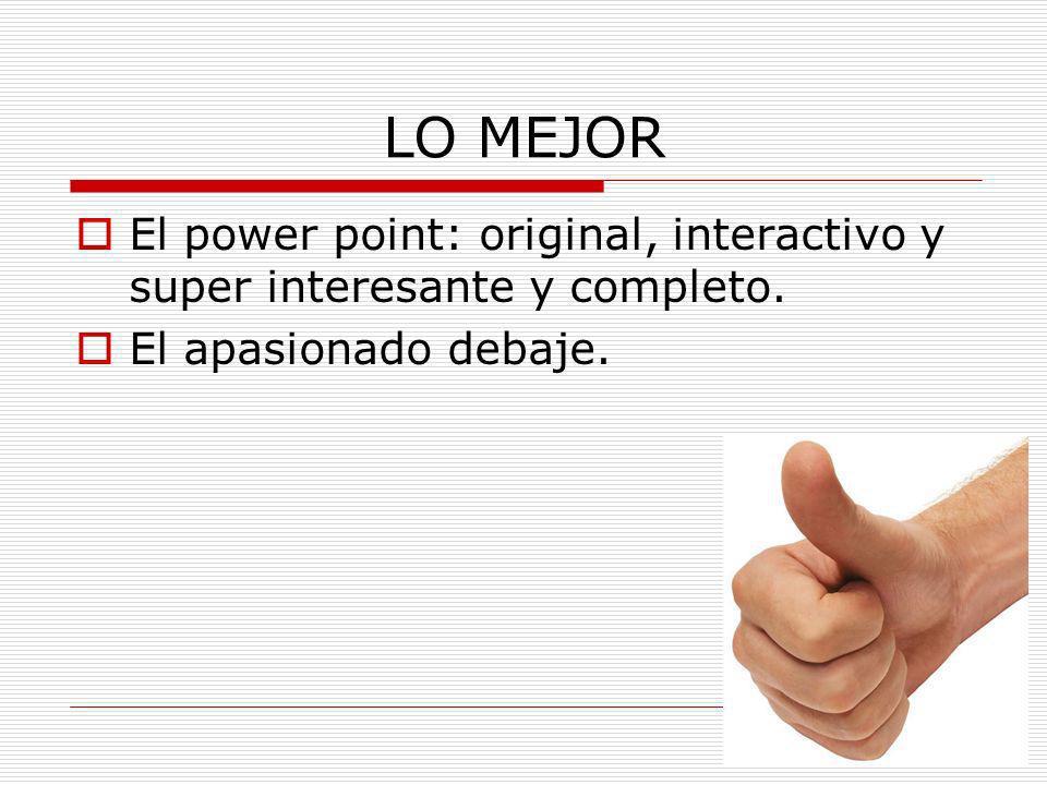LO MEJOR El power point: original, interactivo y super interesante y completo.