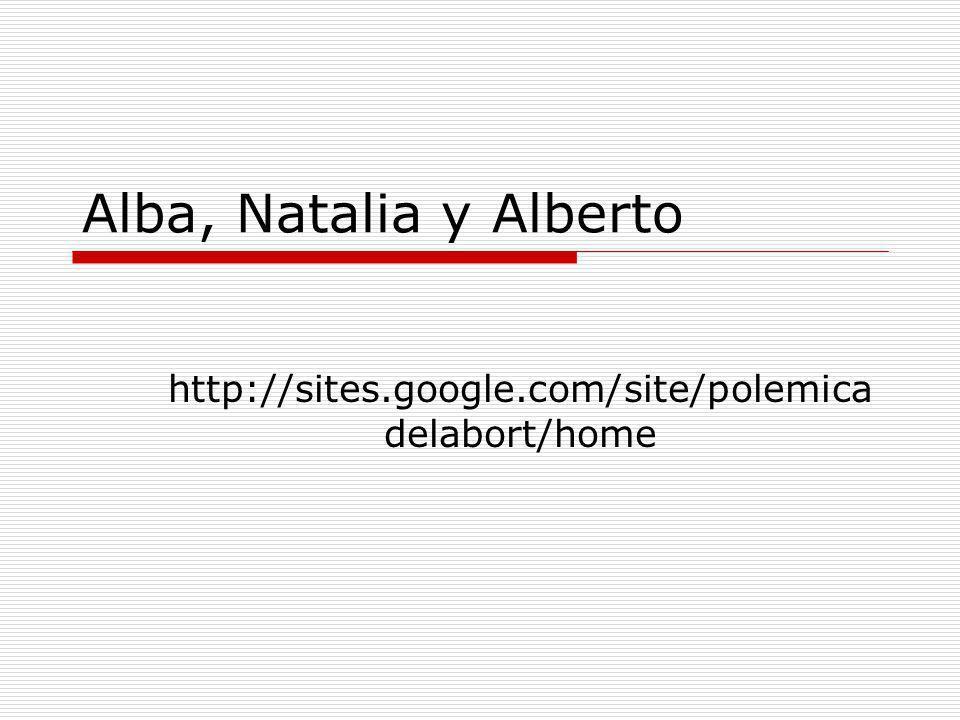 Alba, Natalia y Alberto http://sites.google.com/site/polemicadelabort/home