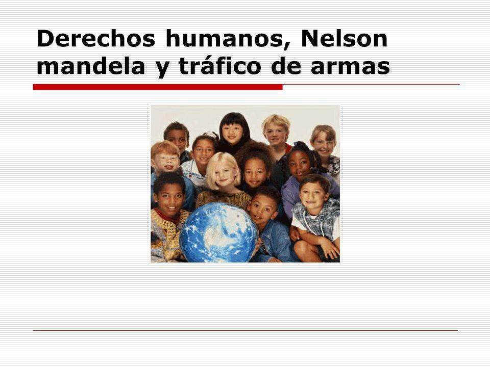 Derechos humanos, Nelson mandela y tráfico de armas