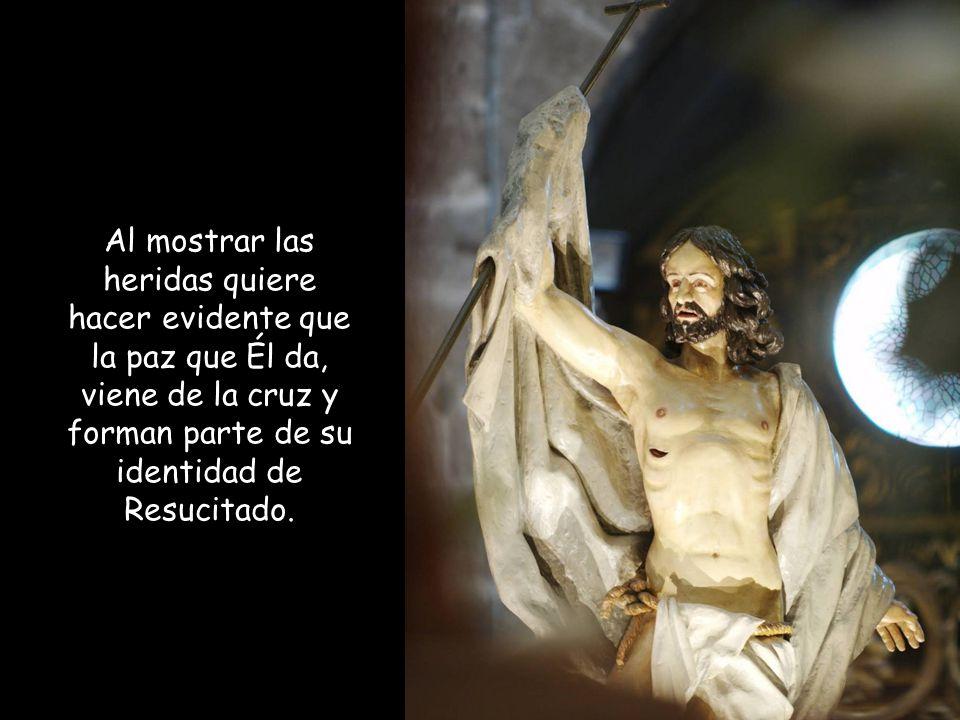 Al mostrar las heridas quiere hacer evidente que la paz que Él da, viene de la cruz y forman parte de su identidad de Resucitado.
