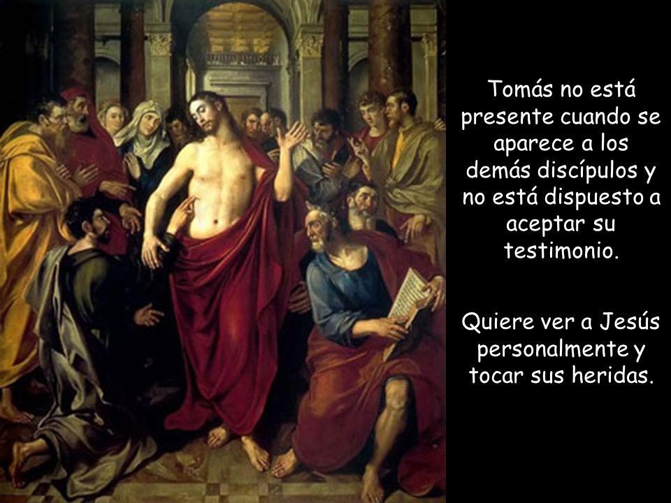 Quiere ver a Jesús personalmente y tocar sus heridas.