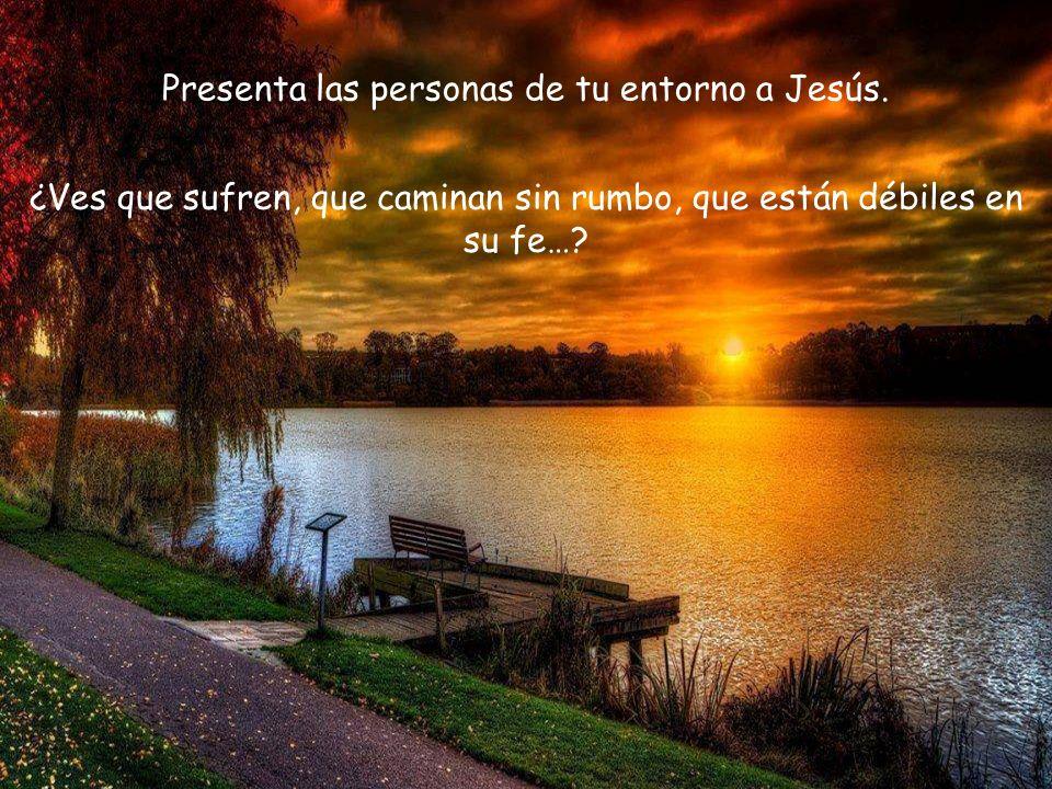 Presenta las personas de tu entorno a Jesús.