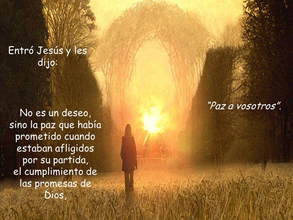 Entró Jesús y les dijo: Paz a vosotros .
