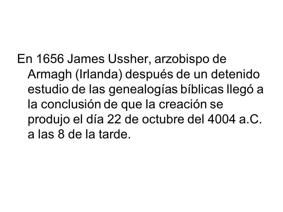 En 1656 James Ussher, arzobispo de Armagh (Irlanda) después de un detenido estudio de las genealogías bíblicas llegó a la conclusión de que la creación se produjo el día 22 de octubre del 4004 a.C.