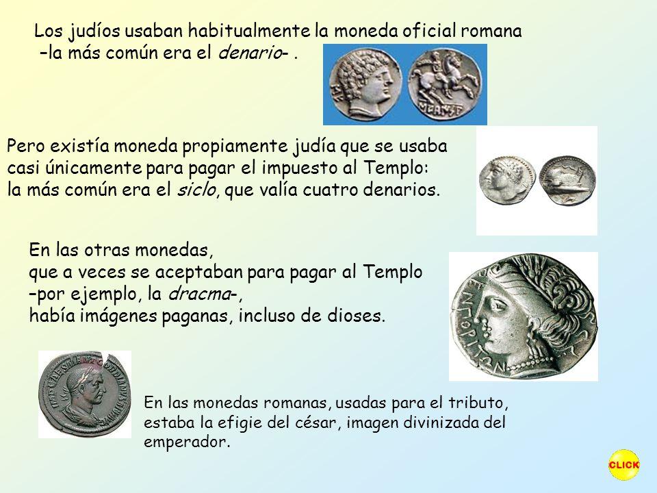 la más común era el siclo, que valía cuatro denarios.