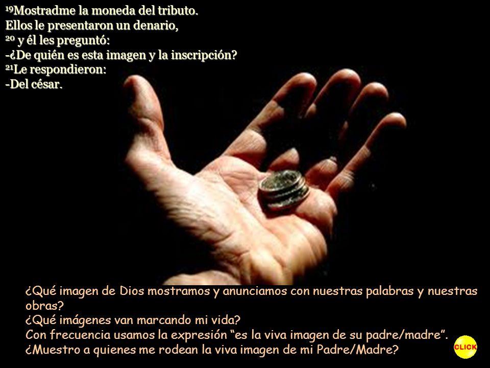 19Mostradme la moneda del tributo