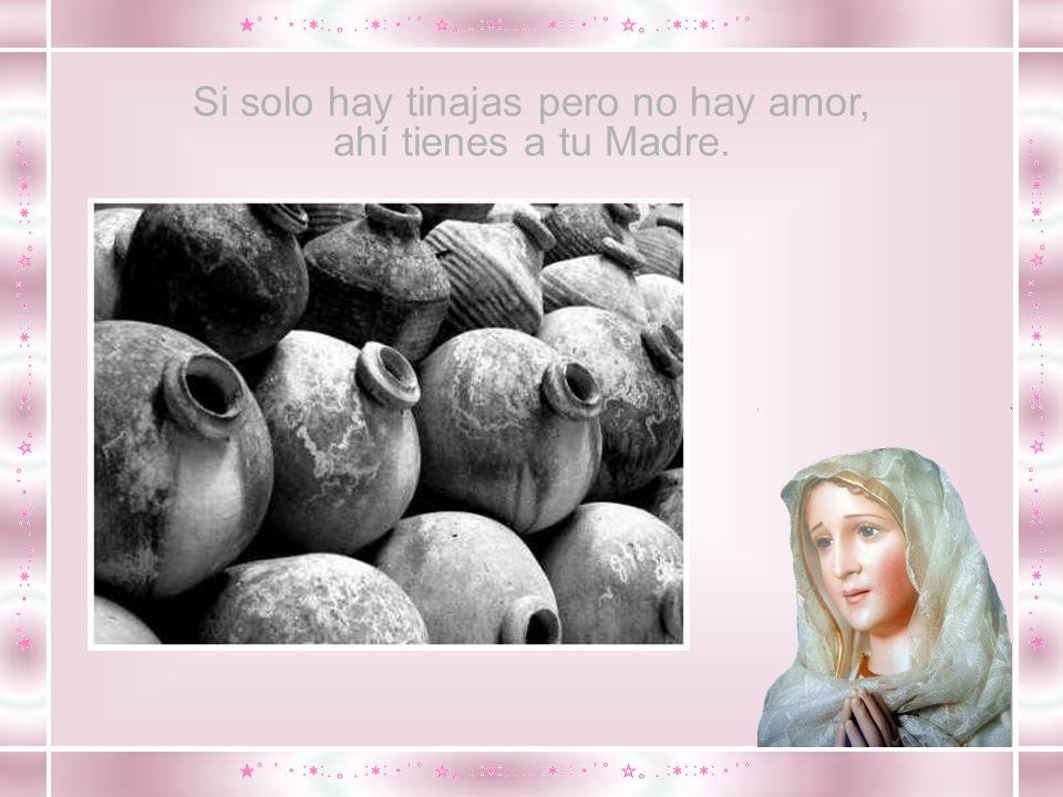 Si solo hay tinajas pero no hay amor, ahí tienes a tu Madre.