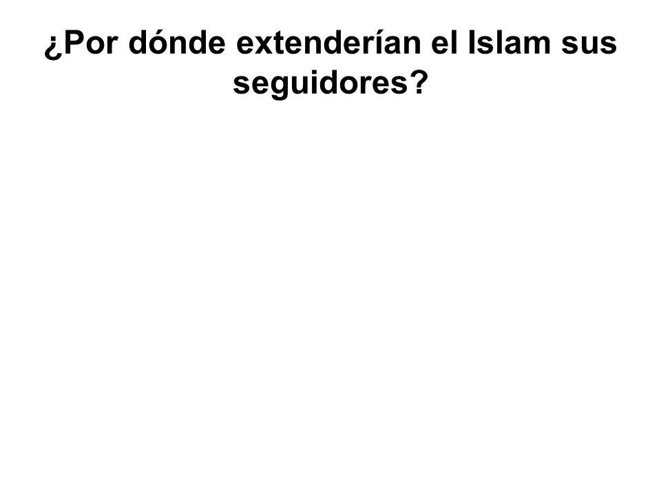 ¿Por dónde extenderían el Islam sus seguidores