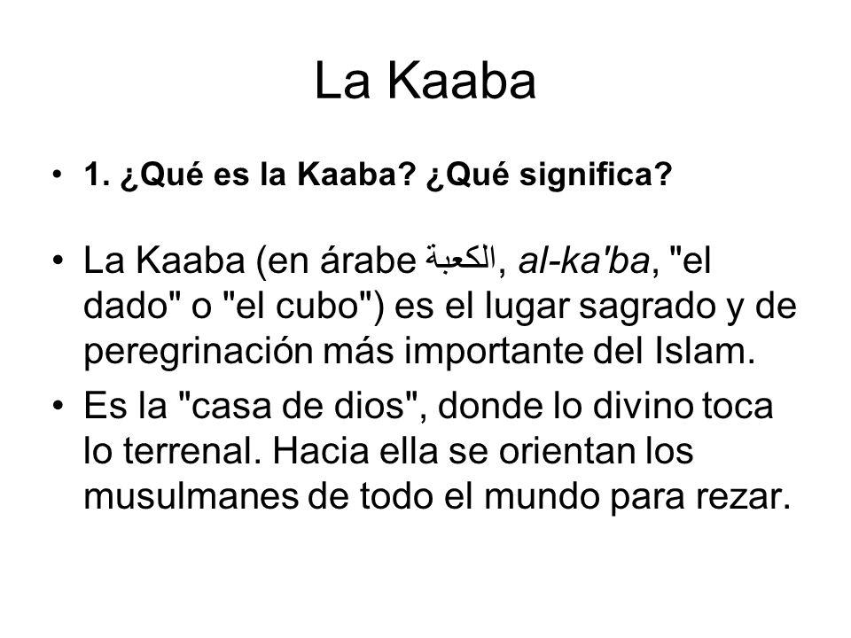 La Kaaba 1. ¿Qué es la Kaaba ¿Qué significa