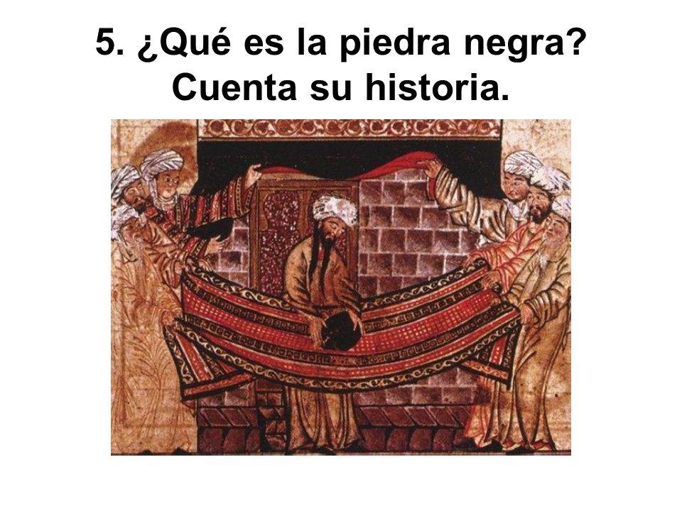 5. ¿Qué es la piedra negra Cuenta su historia.