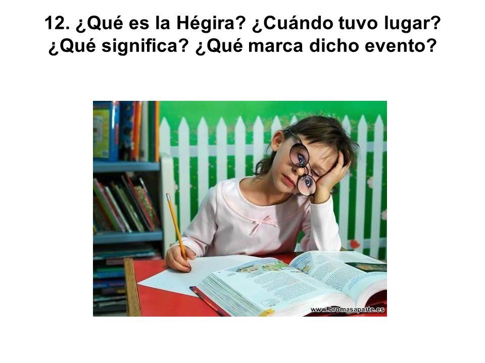 12. ¿Qué es la Hégira. ¿Cuándo tuvo lugar. ¿Qué significa