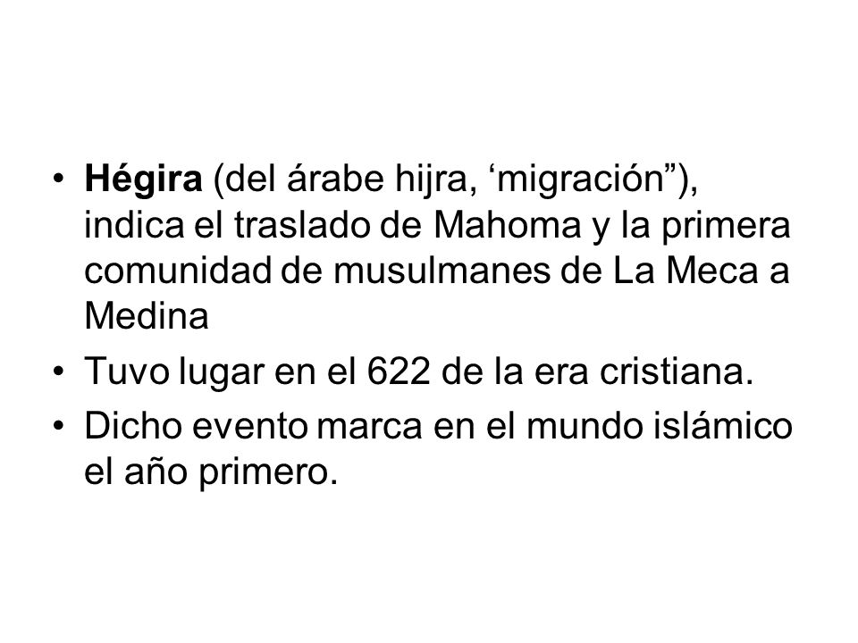 Hégira (del árabe hijra, 'migración ), indica el traslado de Mahoma y la primera comunidad de musulmanes de La Meca a Medina