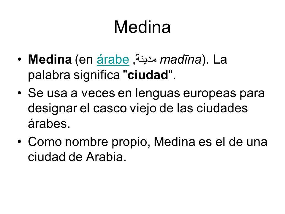 Medina Medina (en árabe ,مدينة madīna). La palabra significa ciudad .