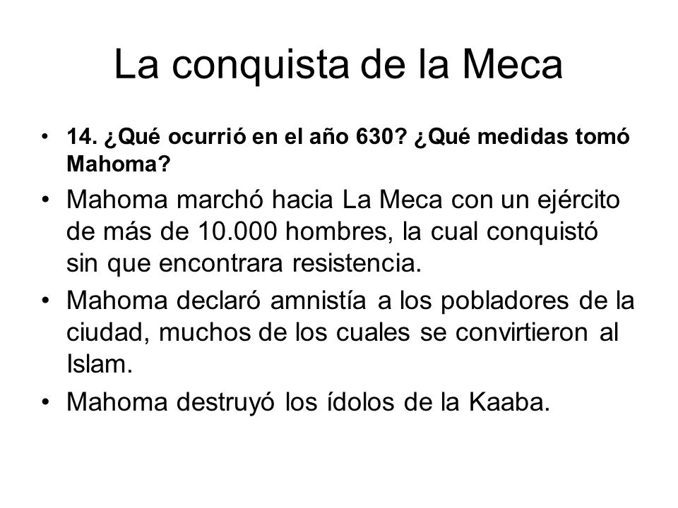 La conquista de la Meca 14. ¿Qué ocurrió en el año 630 ¿Qué medidas tomó Mahoma