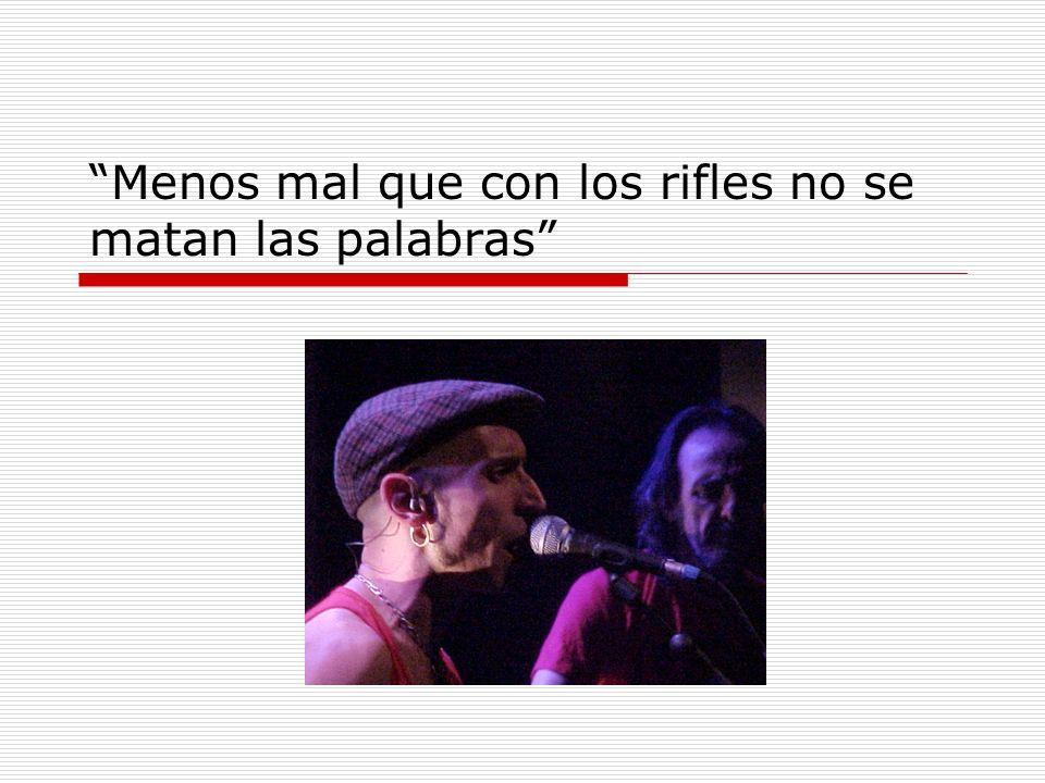 Menos mal que con los rifles no se matan las palabras