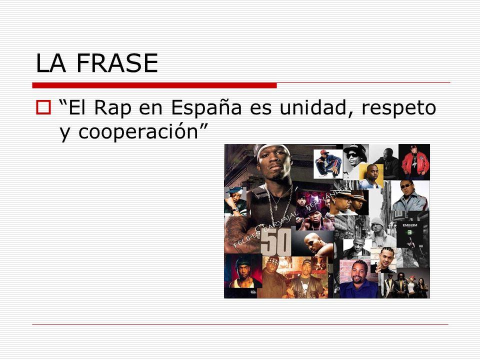 LA FRASE El Rap en España es unidad, respeto y cooperación