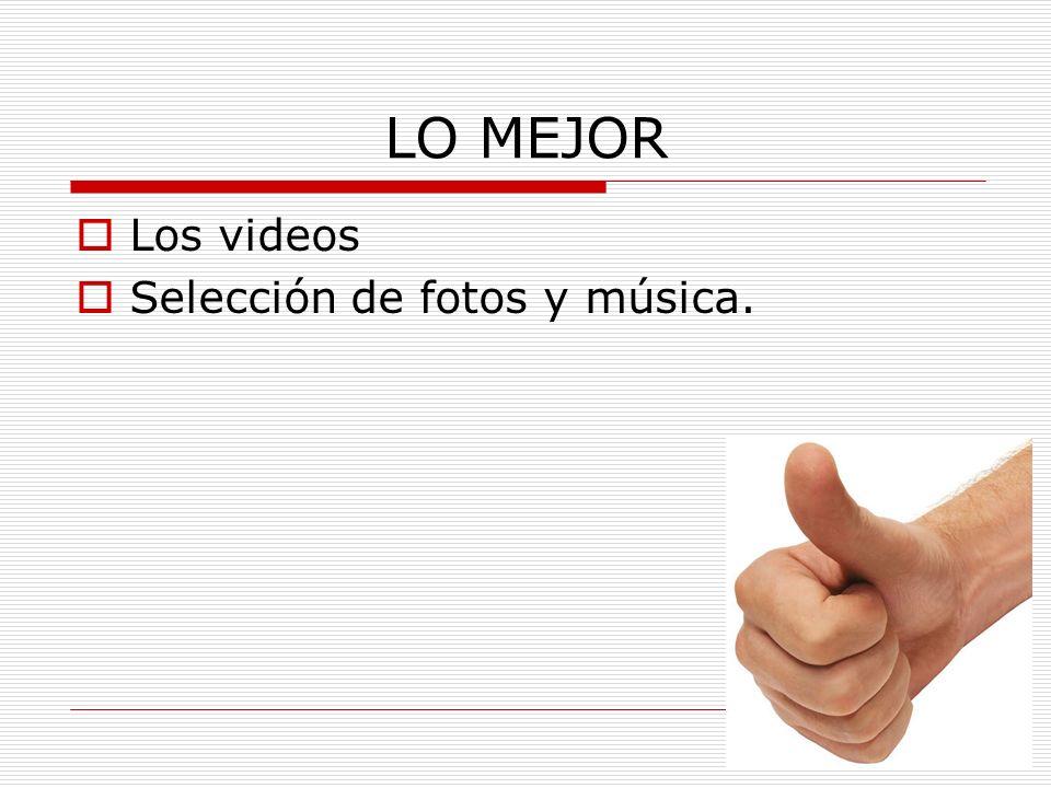 LO MEJOR Los videos Selección de fotos y música.