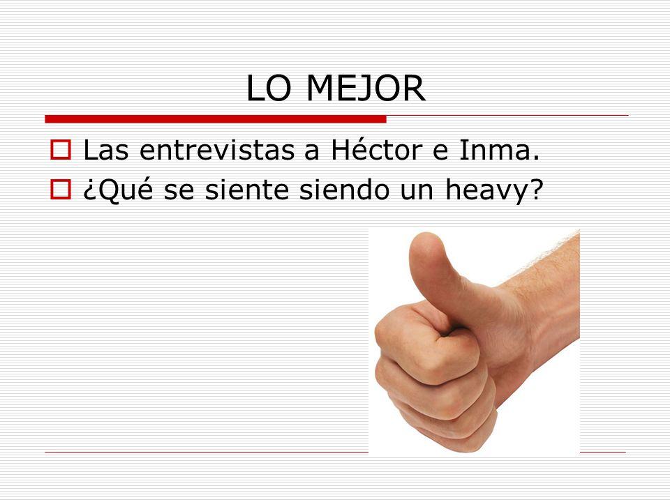 LO MEJOR Las entrevistas a Héctor e Inma.