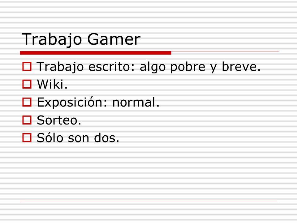 Trabajo Gamer Trabajo escrito: algo pobre y breve. Wiki.