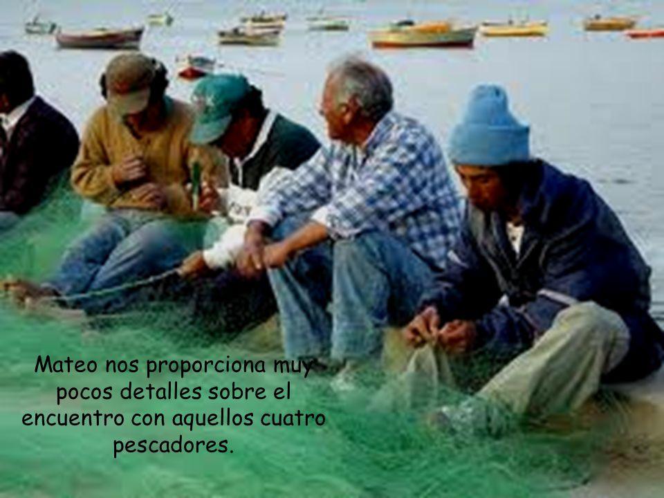 Mateo nos proporciona muy pocos detalles sobre el encuentro con aquellos cuatro pescadores.